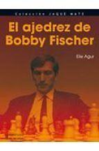 El Ajedrez De Bobby Fischer - Agur Elie
