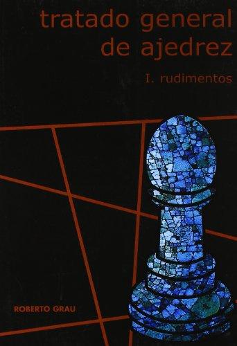 Tratado General De Ajedrez I - Rudimentos (2ª Ed.)