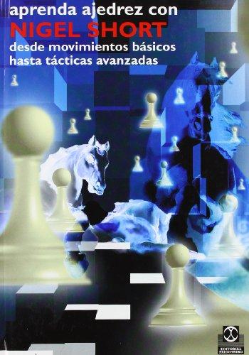 Aprenda ajedrez con Nigel Short : desde movimientos básicos hasta tácticas avanzadas