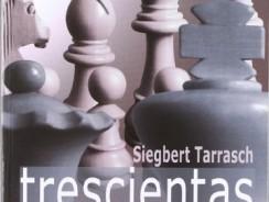 Trescientas partidas de ajedrez de Tarrasch de La Casa del Ajedrez