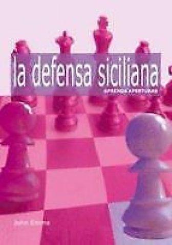 Aprenda Aperturas: La Defensa Siciliana - Emms John