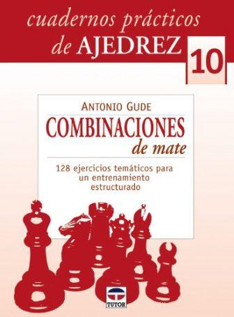 CUADERNOS PRÁCTICOS DE AJEDREZ 10. COMBINACIONES DE MATE (Cuadernos Practicos Ajedre)